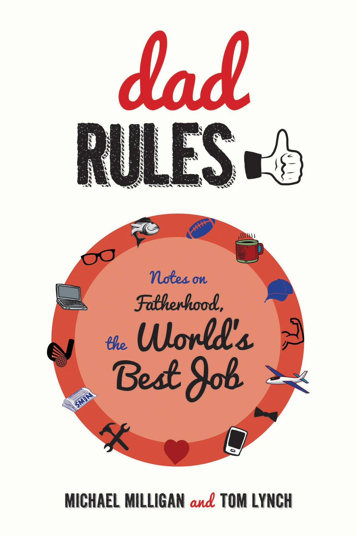 Dad Rules: Notes on Fatherhood, the World's Best Job by Skyhorse Publishing