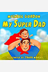 MY SUPERDAD : (Children's book about a Cute Boy and his Superhero Dad, Picture Books, Preschool Books, Ages 3-5, Baby Books, Kids Book, Bedtime Story (Family Life 3) Kindle Edition