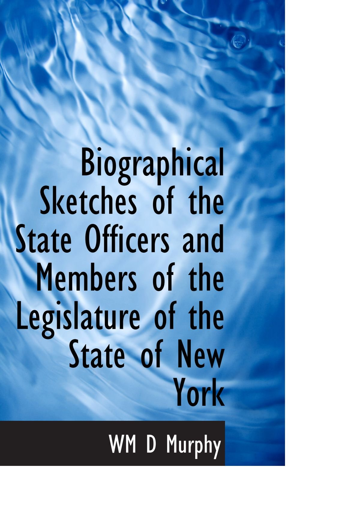 Read Online Biographical Sketches of the State Officers and Members of the Legislature of the State of New York pdf epub