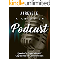 Atrevete A Crear Un Podcast: Ejercita Tu Creatividad