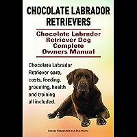 Chocolate Labrador Retrievers. Chocolate Labrador Retriever care, costs, feeding, grooming, health and training all…
