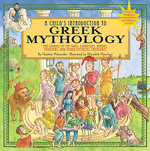 A Child's Introduction to Greek Mythology: The Stories of the Gods, Goddesses, Heroes, Monsters, and Other Mythical Creatures (Child's Introduction Series) from Black Dog Leventhal Publishers