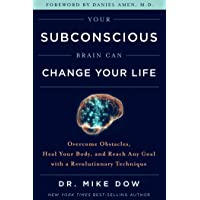 Your Subconscious Brain Can Change Your Life: Overcome Obstacles, Heal Your Body, and Reach Any Goal with a Revolutionary Technique