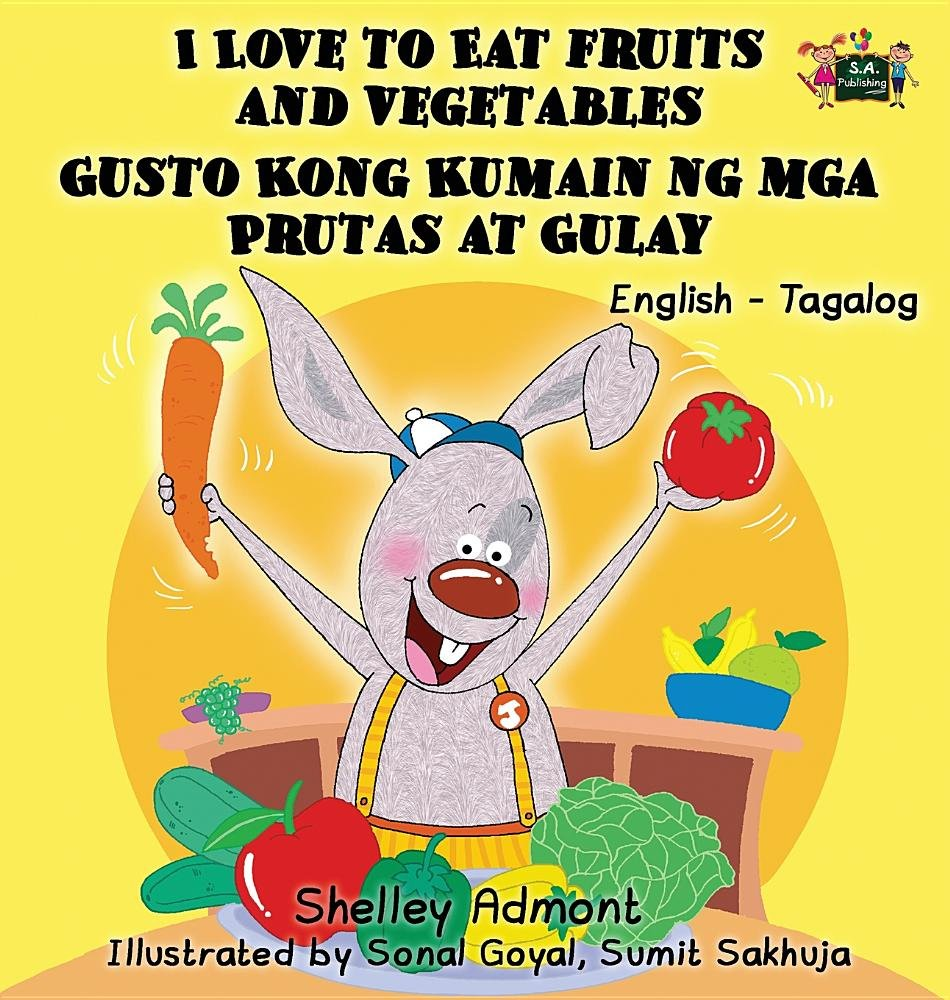 I Love to Eat Fruits and Vegetables Gusto Kong Kumain ng mga Prutas at Gulay: English Tagalog Bilingual Edition (English Tagalog Bilingual Collection) (Tagalog Edition) by S.A Publishing