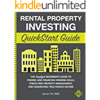 Rental Property Investing QuickStart Guide: The Simplified Beginner's Guide to Finding and Financing Winning Deals…