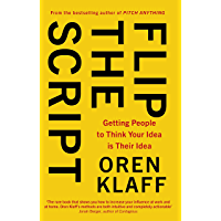 Flip the Script: Getting People to Think Your Idea is Their Idea (English Edition)
