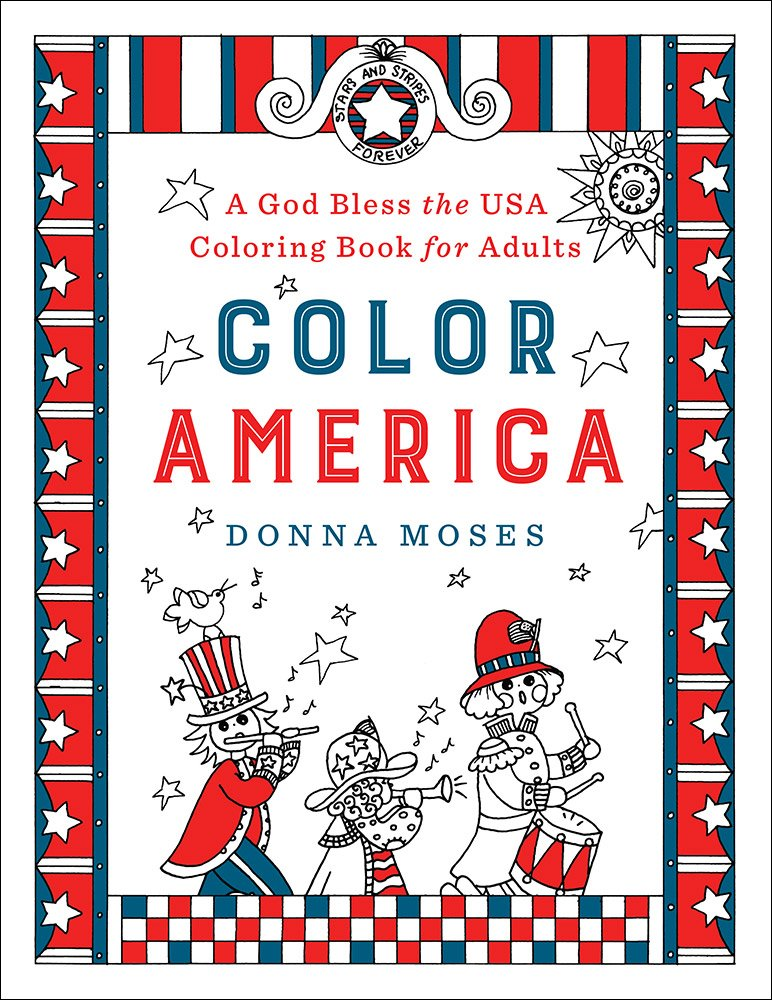 Amazon Com Color America A God Bless The Usa Coloring Book For Adults 9780736969499 Moses Donna Books