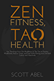 Zen Fitness, Tao Health: Use Teachings from Zen Buddhism & The Tao to Practice Mindfulness, Reduce Stress, and Deal With Dieting and Life Both Calmly and Assertively (Getting Real)