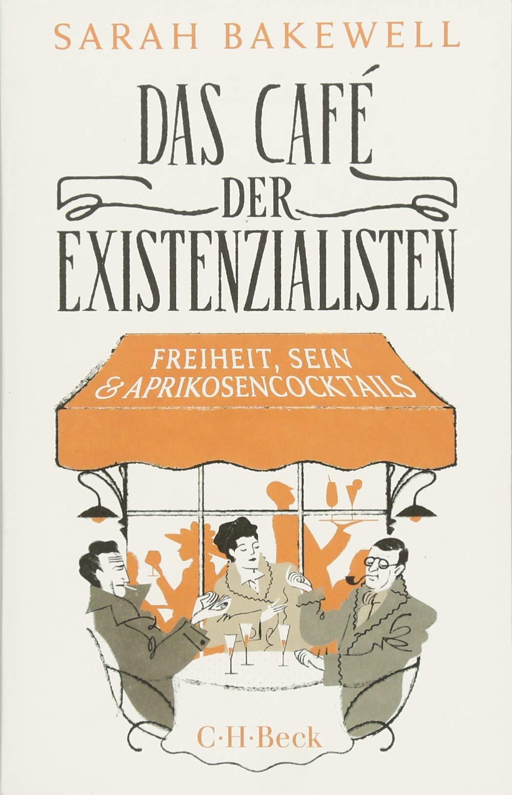 Das Café der Existenzialisten: Freiheit, Sein und Aprikosencocktails