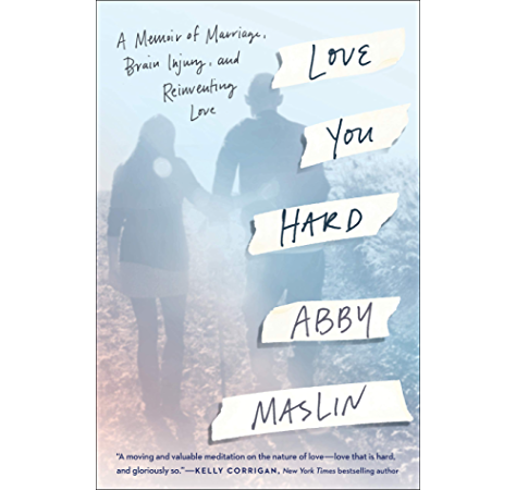 Amazon Com Love You Hard A Memoir Of Marriage Brain Injury And Reinventing Love Ebook Maslin Abby Kindle Store