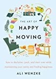 The Art of Happy Moving: How to Declutter, Pack, and Start Over While Maintaining Your Sanity and Finding Happiness