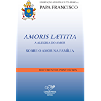 Amoris Lætitia: A alegria do amor - Sobre o amor na família