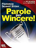 Parole per Wincere!: Le parole sono formule di potere per Vincere nella vita, in ogni campo!