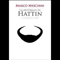 La battaglia di Hattin (Le grandi battaglie del Medioevo Vol. 3) (Italian Edition)