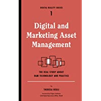 Digital and Marketing Asset Management: The Real Story About DAM Technology (Digital Reality Checks)