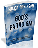 God's Paradigm: The Ancient Foundation That Makes Christianity True (End Times Apologetics)