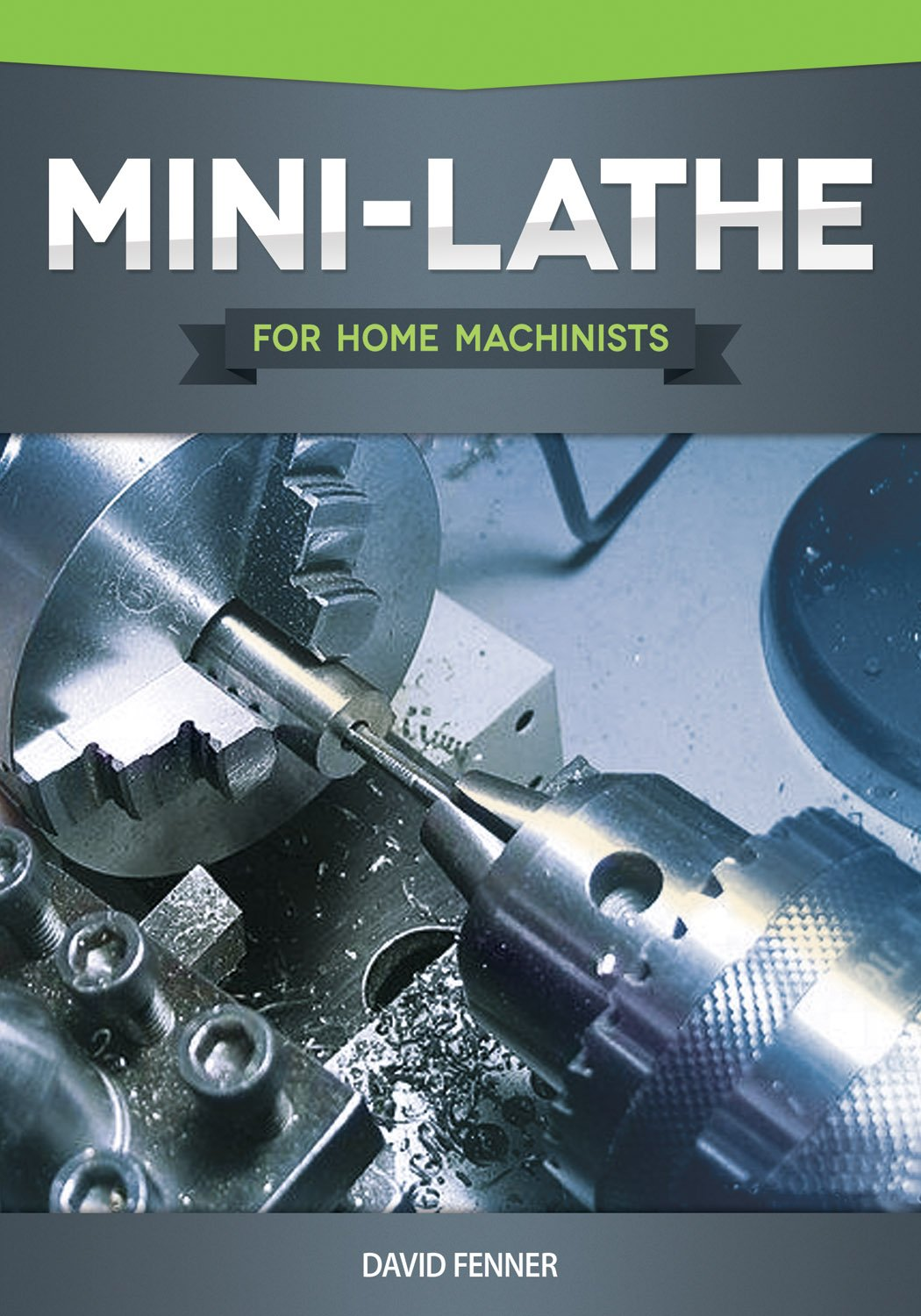 Mini-Lathe for Home Machinists (Fox Chapel Publishing) An In-Depth Look at the Different Components of Your Small Metal Lathe, Set Up, Tuning, How to Use the Accessories, & Hundreds of Illustrations