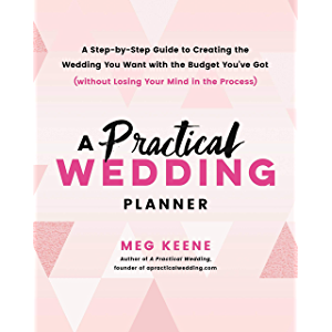 A Practical Wedding Planner: A Step-by-Step Guide to Creating the Wedding You Want with the Budget You've Got (without…
