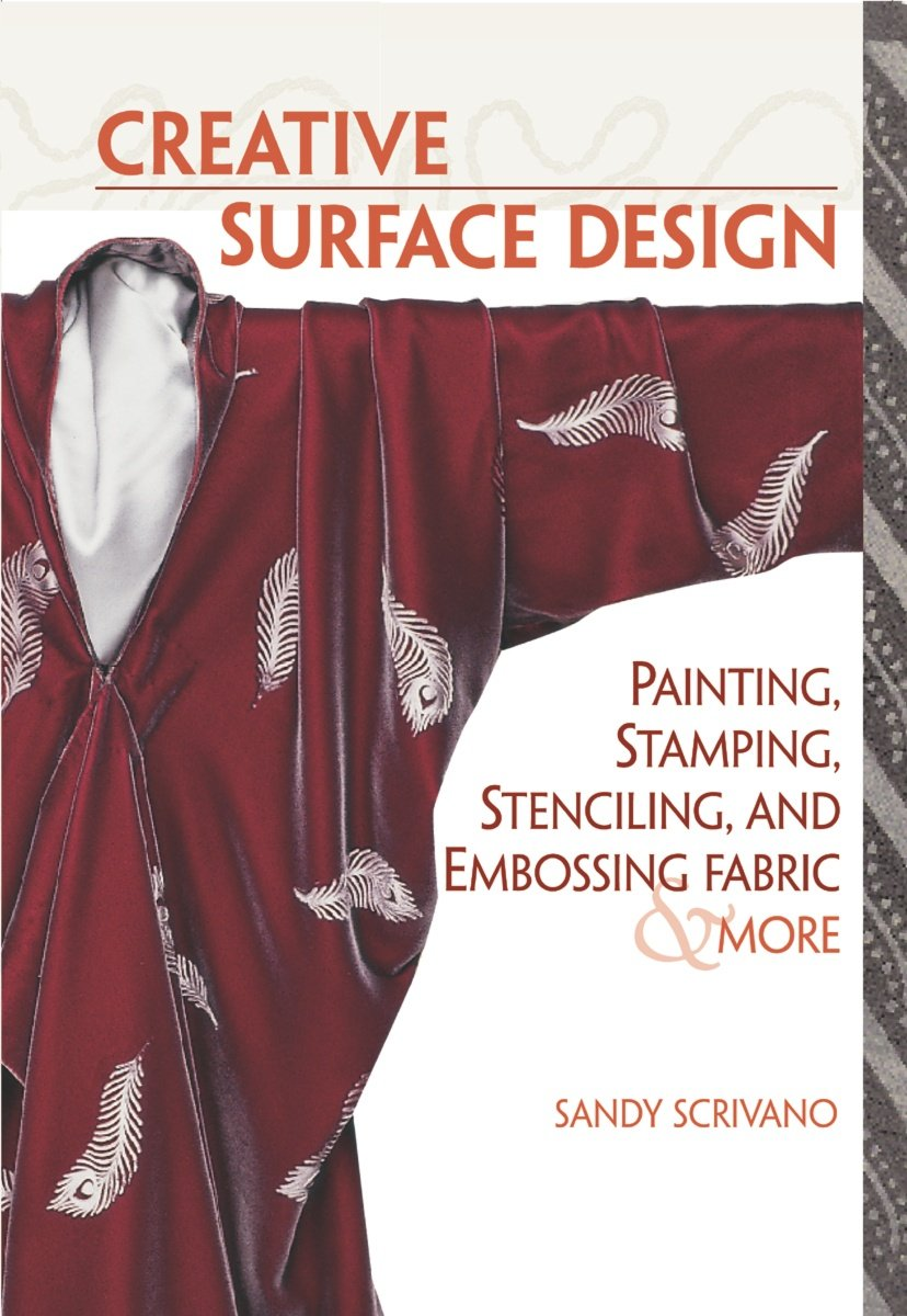 Creative Surface Design: Painting, Stamping, Stenciling, and Embossing Fabric & More ePub fb2 book