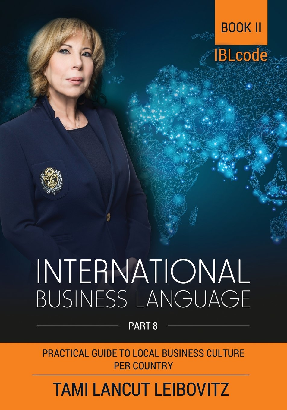 International Business Language: Book 2: Practical Guide to Local Business Culture Per Country by Tami Lancut Leibovitz