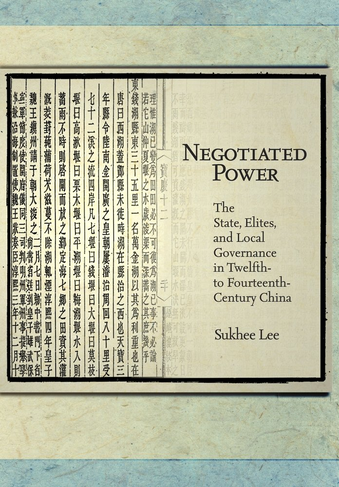 Read Online Negotiated Power: The State, Elites, and Local Governance in Twelfth- to Fourteenth-Century China (Harvard East Asian Monographs) ebook