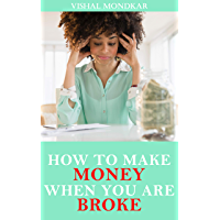 How To Make Money When You Are Broke: A Proven Plan To Make Fast Money When You Have Lost Everything (English Edition)