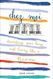 Chez Moi: Decorating Your Home and Living like a Parisienne