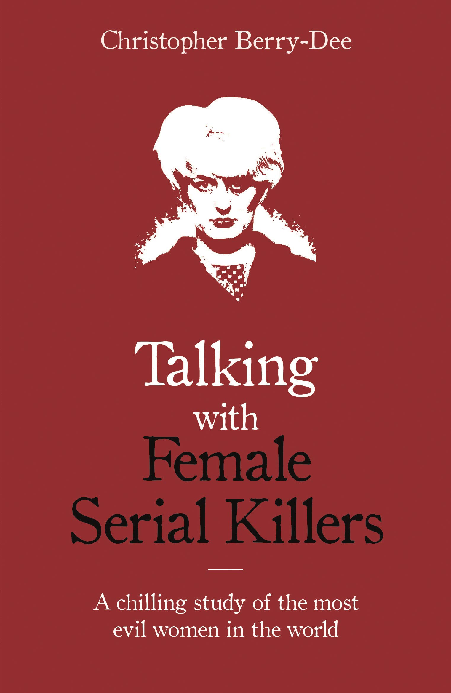 Talking with Female Serial Killers - A chilling study of the most