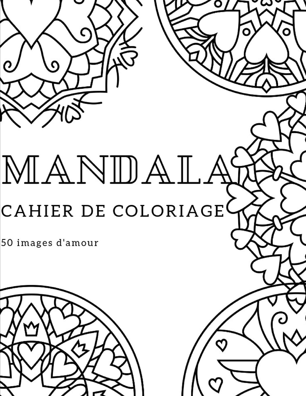 Cahier De Coloriage Mandala 50 Mandalas Differents Avec Love And Heart French Edition Book Painting 9781099895081 Amazon Com Books