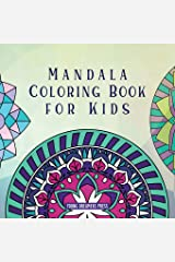 Mandala Coloring Book for Kids: Childrens Coloring Book with Fun, Easy, and Relaxing Mandalas for Boys, Girls, and Beginners (Coloring Books for Kids) Paperback
