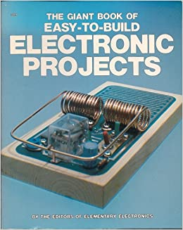 The Giant Book of Easy-To-Build Electronic Projects: Elementary ...