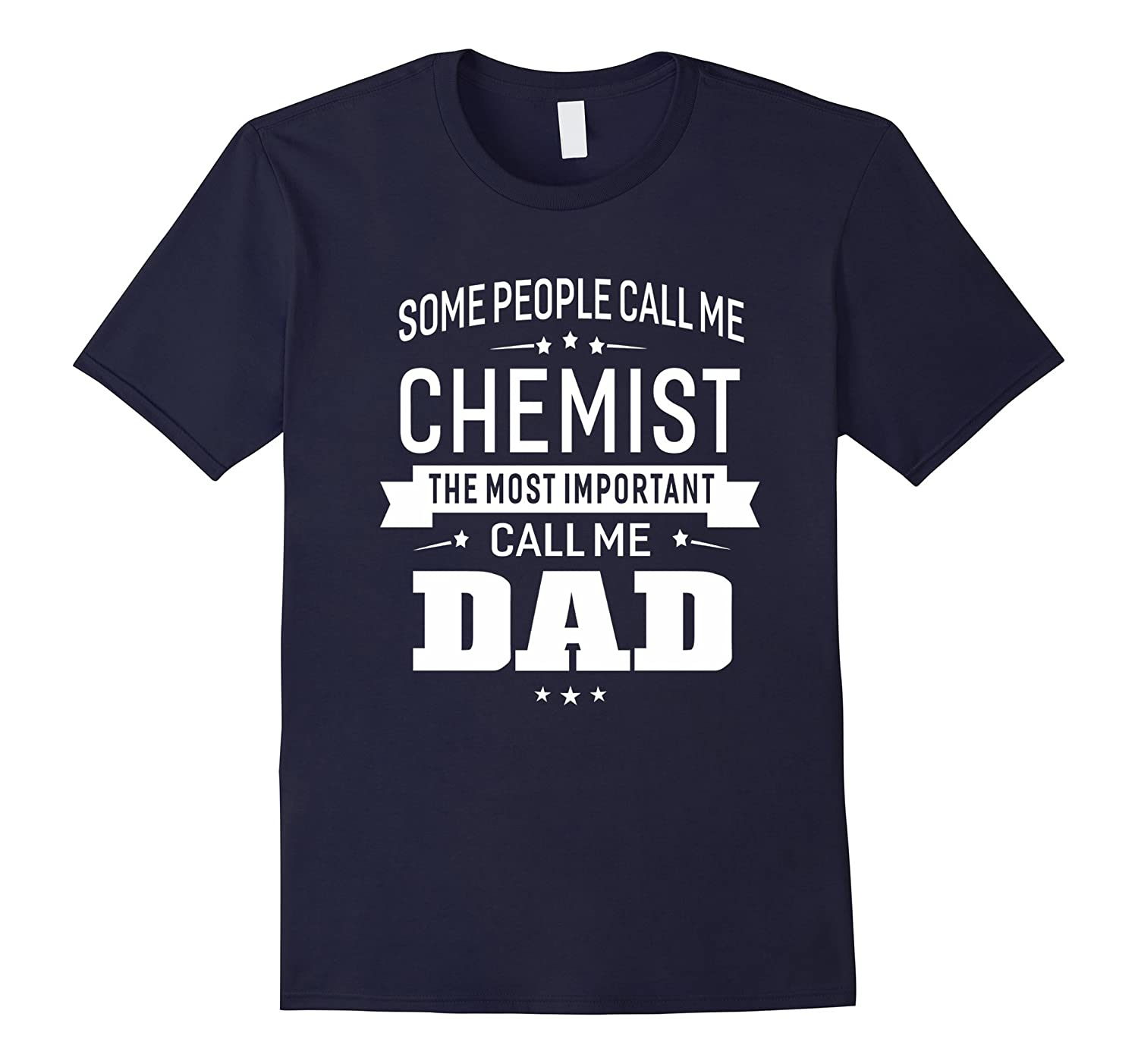 Some Call Me Chemist The Important Call Me Dad Men T-shirt-TD