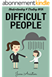 Difficult People: Understanding & Dealing With Difficult People, Bullying & Emotional Abuse At Home & In The Workplace (Difficult people, Difficult boss, ... Conflict resolution) (English Edition)