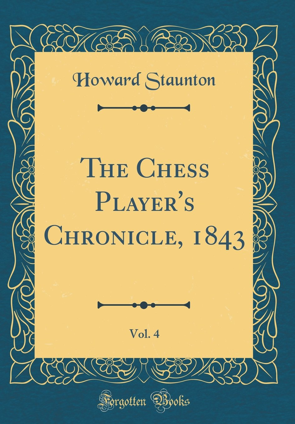 The Chess Players Chronicle, Vol. 4