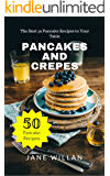 Pancakes and Crepes: The Best 50 Pancake Recipes to Your Table