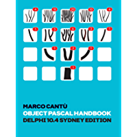 Object Pascal Handbook Delphi 10.4 Sydney Edition: The Complete Guide to the Object Pascal programming language for…