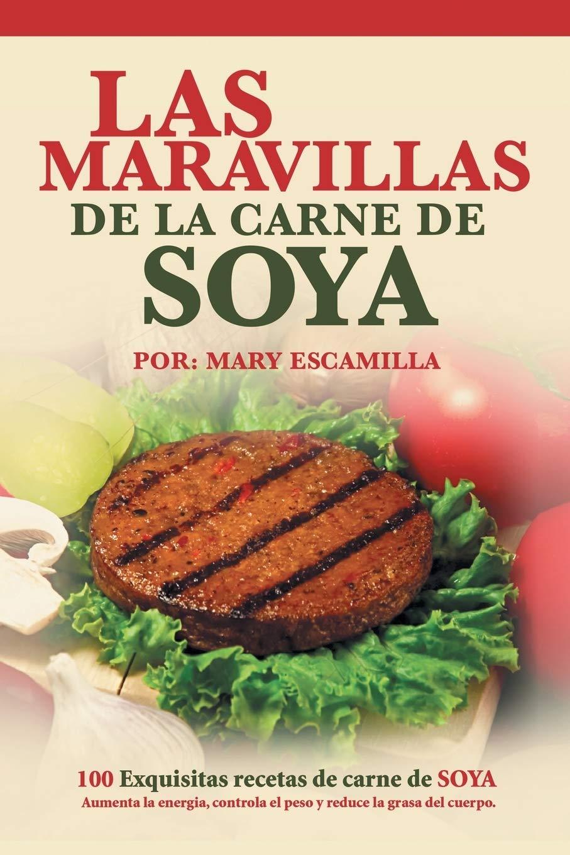 Las maravillas de la carne de soya: 100 exquisitas recetas de ...