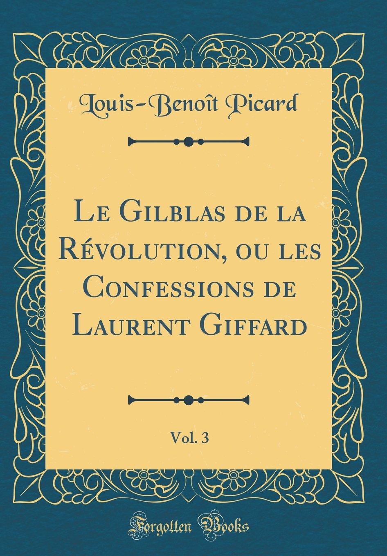 Read Online Le Gilblas de la Révolution, ou les Confessions de Laurent Giffard, Vol. 3 (Classic Reprint) (French Edition) PDF