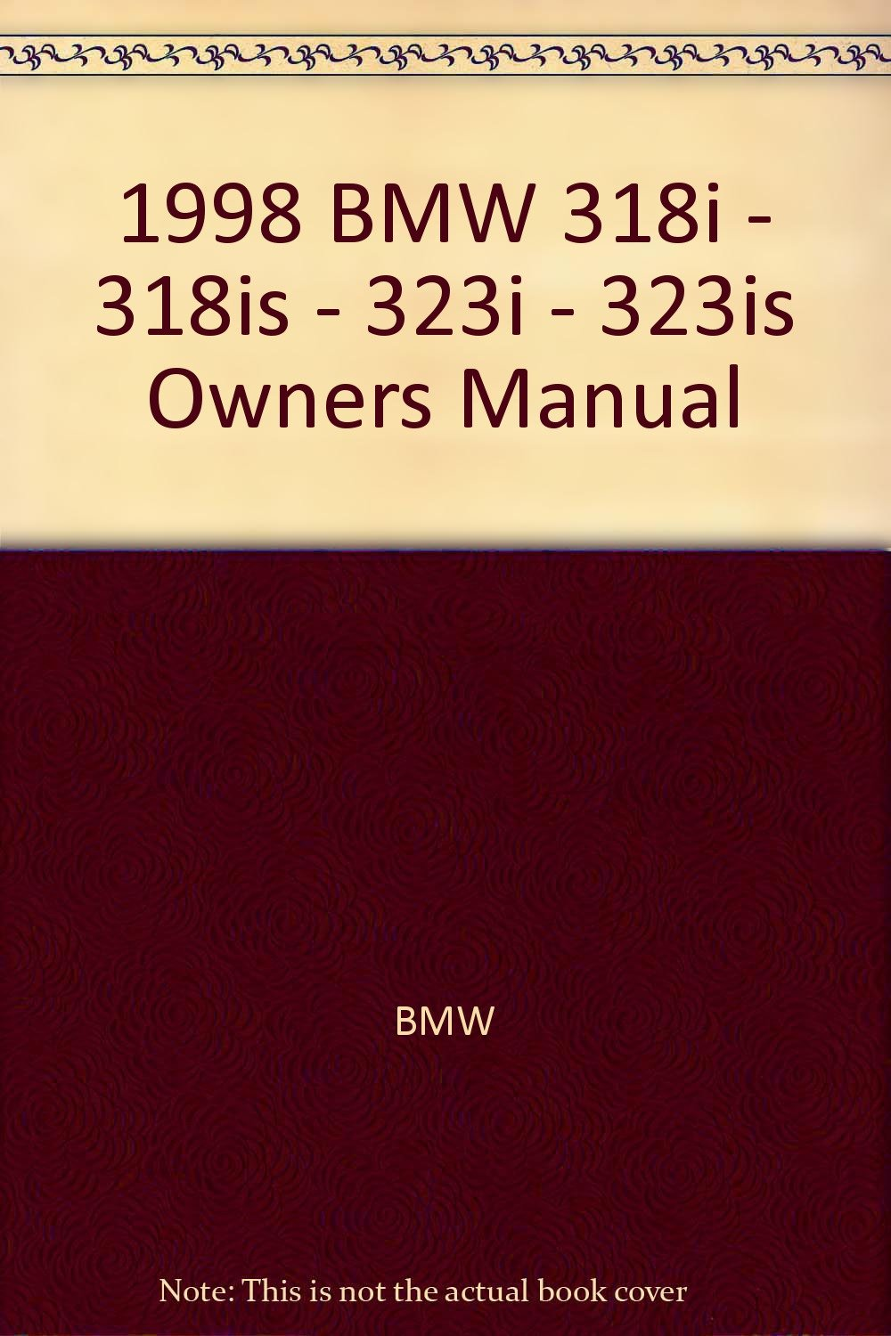 1998 BMW 318i - 318is - 323i - 323is Owners Manual: BMW: Amazon.com: Books