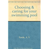 Choosing & caring for your swimming pool