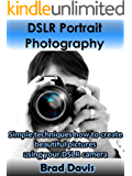 DSLR Portrait Photography: Simple techniques how to create beautiful pictures using your DSLR camera (DSLR Photography Book 2) (English Edition)