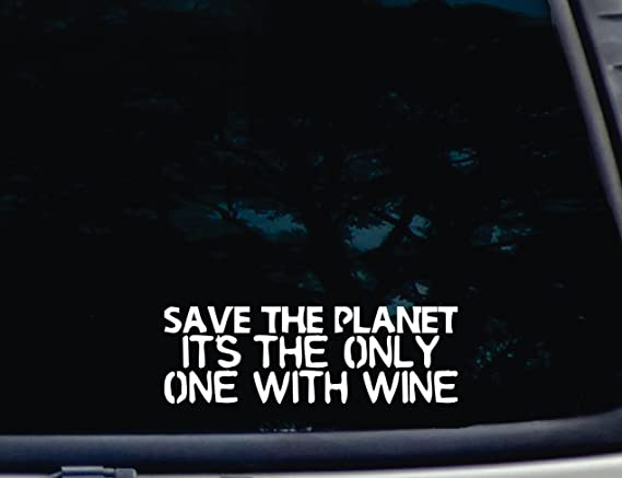 SAVE THE PLANET It's the only one with WINE - 8