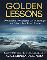 Golden Lessons: 100 Insights to Overcome Life's Challenges and Achieve Your Career Dreams (English Edition)