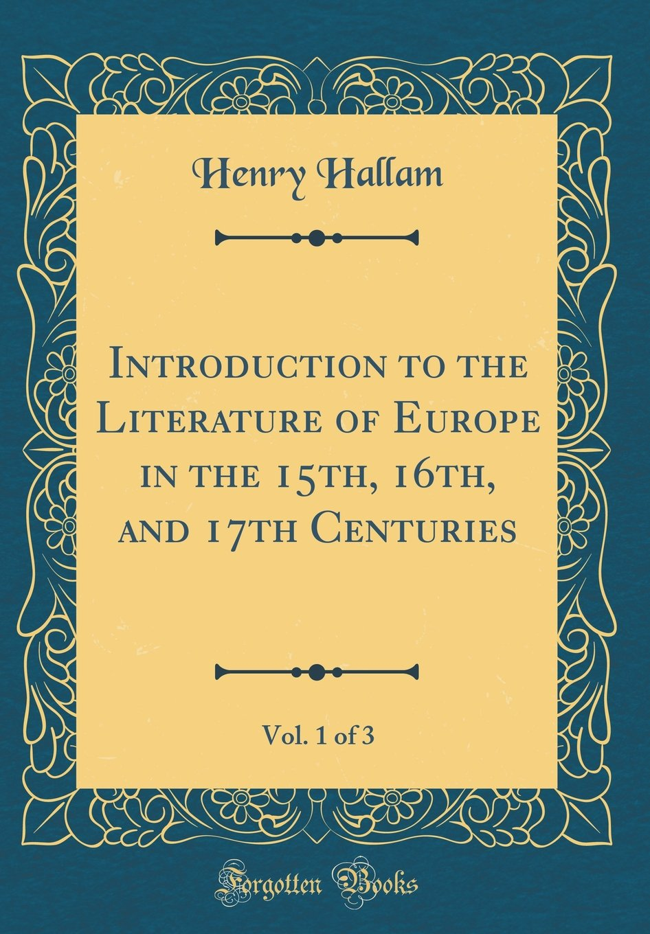 Read Online Introduction to the Literature of Europe in the 15th, 16th, and 17th Centuries, Vol. 1 of 3 (Classic Reprint) ebook