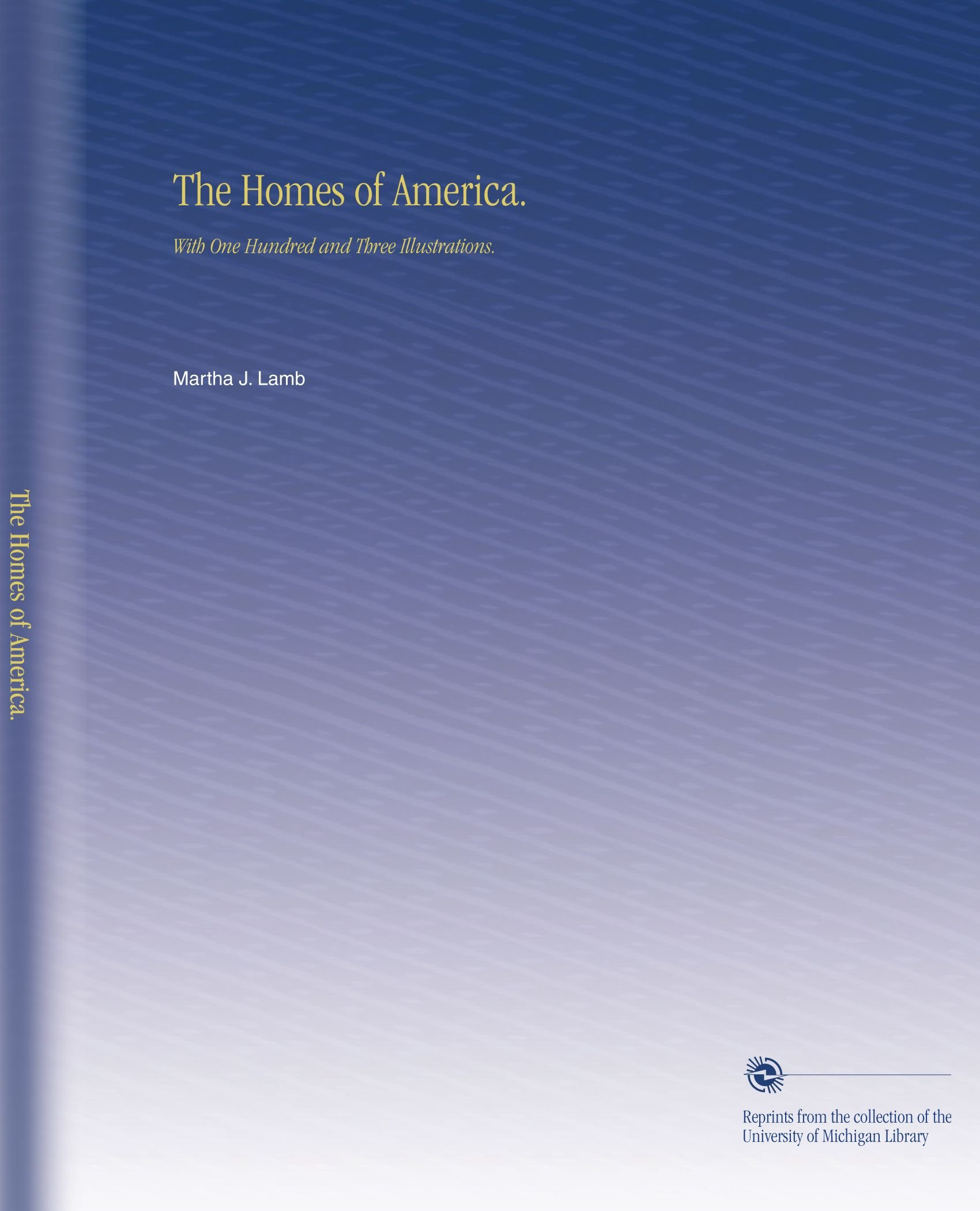 The Homes of America.: With One Hundred and Three Illustrations.