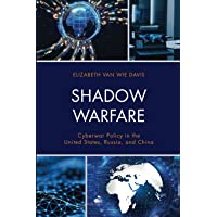 Shadow Warfare: Cyberwar Policy in the United States, Russia and China