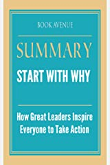 Summary of Start with Why: How Great Leaders Inspire Everyone to Take Action by Simon Sinek Kindle Edition