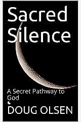 Sacred Silence: A Secret Pathway to God (God is love) Kindle Edition