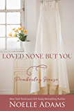Loved None But You (Pemberley House Book 3)
