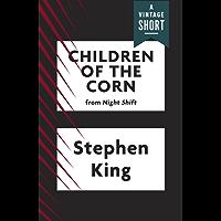 Children of the Corn (Kindle Single) (A Vintage Short)